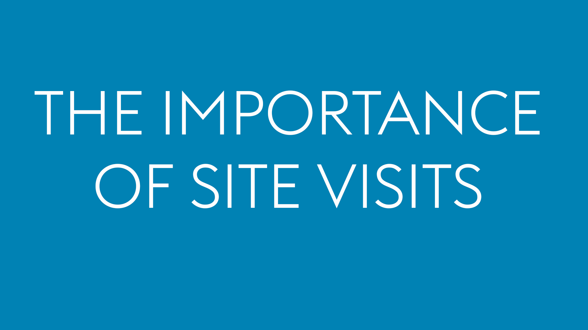 The importance of site visits